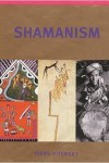 Shamanism an Illustrated Guide by Piers Vitebsky
