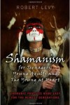 Shamanism for Teenagers by Robert Levy