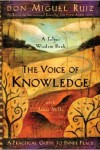 The Voice of Knowledge by don Miguel Ruiz